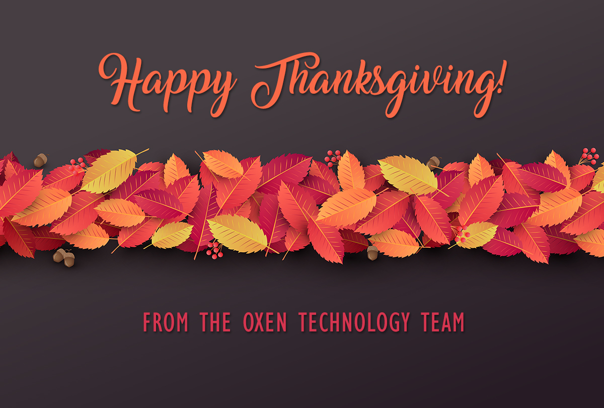 Happy Thanksgiving from the OXEN Technology Team